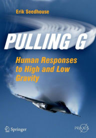 Pulling G: Human Responses to High and Low Gravity - Erik Seedhouse