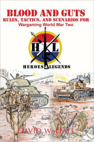Blood and Guts: Rules, Tactics, and Scenarios for Wargaming World War Two - David W. Hall