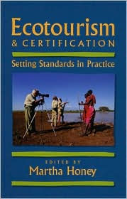 Ecotourism and Certification: Setting Standards in Practice - Martha Honey