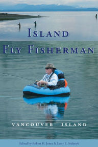 Island Fly Fisherman: Vancouver Island - Robert H. Jones