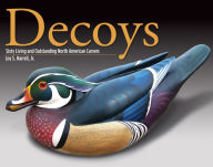 Decoys: Sixty Living and Outstanding North American Carvers - Loy Harrell