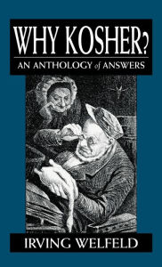 Why Kosher?: An Anthology of Answers - Irving Welfeld