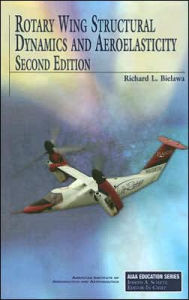 Rotary Wing Structural Dynamics and Aeroelasticity, Second Edition - Richard L. Bielawa