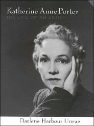 Katherine Anne Porter: The Life of an Artist - Darlene Harbour Unrue