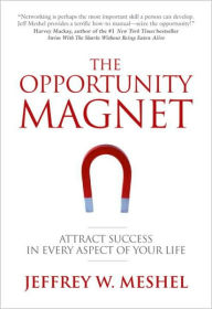 The Opportunity Magnet: Attract Success in Every Aspect of Your Life - Jeffrey W. Meshel