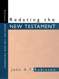 Redating the New Testament - John A.T. Robinson