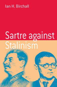 Sartre Against Stalinism - Ian H. Birchall