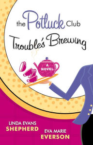 The Potluck Club--Trouble's Brewing (The Potluck Club Book #2): A Novel - Linda Evans Shepherd