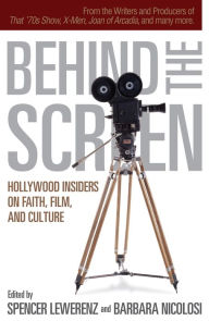 Behind the Screen: Hollywood Insiders on Faith, Film, and Culture - Spencer Lewerenz