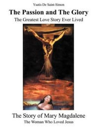 The Passion and the Glory: The Greatest Love Story Ever Lived - Ysatis de Saint-Simon