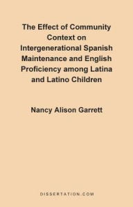 The Effect Of Community Context On Intergenerational Spanish Maintenance And English Proficiency Among L - Nancy Alison Garrett