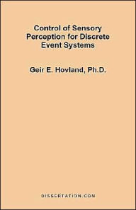 Control Of Sensory Perception For Discrete Event Systems - Geir Edvin Hovland