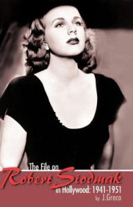The File On Robert Siodmak In Hollywood, 1941-1951 - Joseph Greco