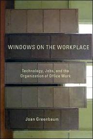 Windows on the Workplace: Computers, Jobs, and the Organization of Office Work - Joan M. Greenbaum