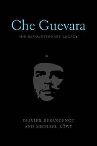 Che Guevara: His Revolutionary Legacy - Oliver Besancenot