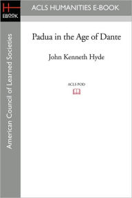 Padua In The Age Of Dante - John Kenneth Hyde