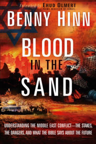 Blood In The Sand: Understanding the Middle East Conflict-The Stakes, The Dangers, And What The Bible Says About The Future - Benny Hinn