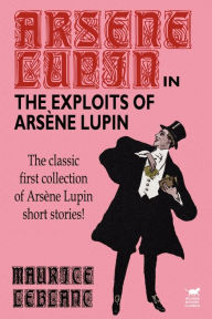 The Exploits Of Arsene Lupin - Maurice Leblanc