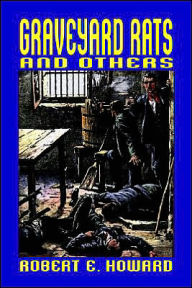 Graveyard Rats and Others - Robert E. Howard