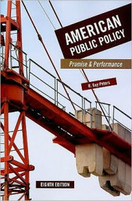 American Public Policy: Promise and Performance, 8th Edition - B Guy Peters