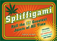 Spliffigami: Roll the 35 Greatest Joints of All Time - Chris Stone