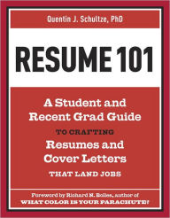Resume 101: A Student and Recent-Grad Guide to Crafting Resumes and Cover Letters that Land Jobs - Quentin J. Schultze