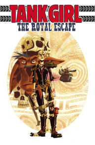 Tank Girl: The Royal Escape - Alan C. Martin