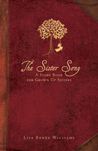 The Sister Song: A Story Book for Grown up Sisters - Lisa Renee Williams