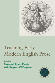 Teaching Early Modern English Prose - Susannah Brietz Monta