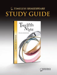 Twelfth Night Study Guide (Timeless Shakespeare Classics Series) - William Shakespeare