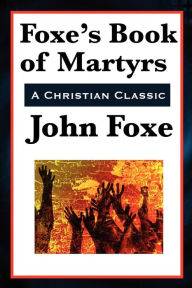 Foxe's Book Of Martyrs - John Foxe