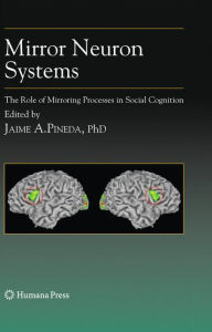 Mirror Neuron Systems: The Role of Mirroring Processes in Social Cognition - Jaime A. Pineda