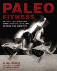 Paleo Fitness: A Primal Training and Nutrition Program to Get Lean, Strong and Healthy - Brett Stewart
