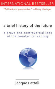 A Brief History of the Future: A Brave and Controversial Look at the Twenty-First Century - Jacques Attali