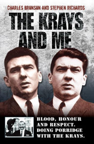 The Krays and Me: Blood, Honour and Respect. Doing Porridge With the Krays. - Charlie Bronson