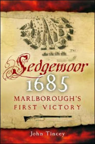 Sedgemoor 1685: Marlborough's First Victory - John Tincey