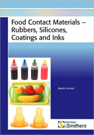 Food Contact Materials - Rubbers, Silicones, Coatings And Inks - Martin J Forrest