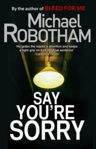 Say You're Sorry (Joseph O'Loughlin Series #6) - Michael Robotham