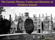The Country Houses, Castles and Mansions of Northern Ireland - Rose Jane Leslie