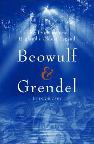Beowulf & Grendel: The Truth Behind England's Oldest Legend - Grigsby
