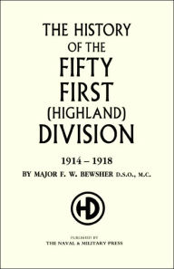History Of The 51st (Highland) Division 1914-1918 - Maj F.W. Bewsher