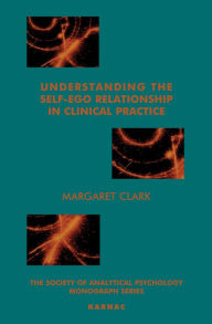Understanding the Self-Ego Relationship in Clinical Practice: Towards Individuation - Margaret Clark