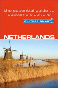 Culture Smart! Netherlands: A Quick Guide to Customs and Etiquette - Sheryl Buckland
