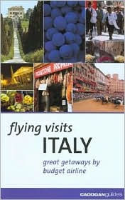 Flying Visits Italy: Great Getaways by Budget Airline, Train and Ferry - Dana Facaros