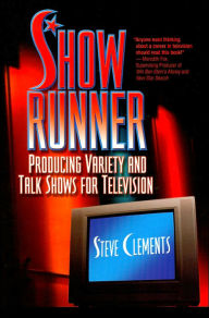 Show Runner: Producing Variety and Talk Shows for Television - Steve Clements