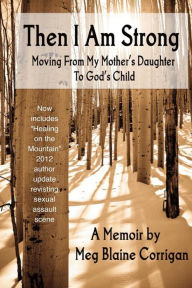 Then I Am Strong: Moving from My Mother's Daughter to God's Child - Meg Blaine Corrigan