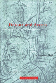 Detour and Access: Strategies of Meaning in China and Greece - François Jullien