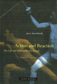 Action and Reaction: The Life and Adventures of a Couple - Jean Starobinski