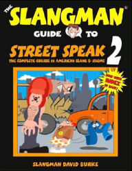 Slangman Guide to Street Speak 2 (Book): The Complete Course in American Slang and Idioms - David Burke