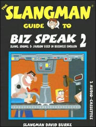 The Slangman Guide to Biz Speak 2: Slang, Idioms, and Jargon Used in Business English - David Burke